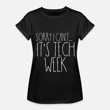Musical Theatre Teacher Sorry I Cant Its Tech Week Funny Musical Crew Thea - Women's Relaxed Fit T-Shirt