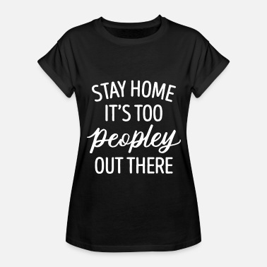 stay it s too peopley out there autism - Women's Relaxed Fit T-Shirt