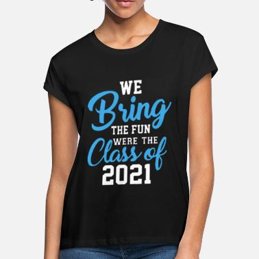 2021 we bring the fun were the class of 2021 funny - Women's Loose Fit T-Shirt