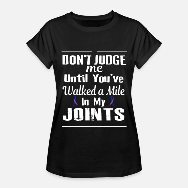 dont judge me until you walked a mile in my joints - Women's Relaxed Fit T-Shirt