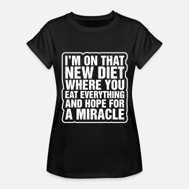Pray For A Miracle Im On That New Diet Miracle - Women's Relaxed Fit T-Shirt