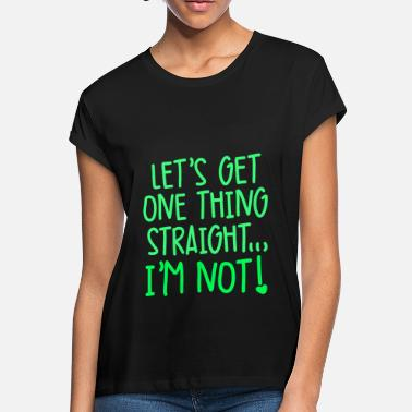 If Someone Is Gay Homosexuality Gay Lesbian LGBT - I'm not Straight - Women's Loose Fit T-Shirt