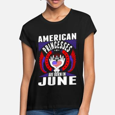 Princess Are Born In June American Princesses Are Born In June - Women's Loose Fit T-Shirt