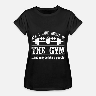 Gym Lover all I care about is the gym and maybe like 3 peopl - Women's Relaxed Fit T-Shirt