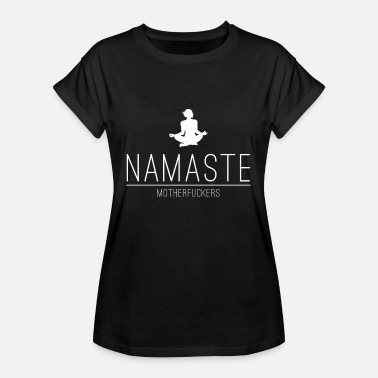 Freaky Quotes namaste motherfuckers - yoga shirt - Women's Relaxed Fit T-Shirt