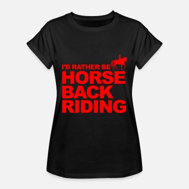 Girl Riding Bomb Riding - I'd rather be horse back riding - Women's Relaxed Fit T-Shirt