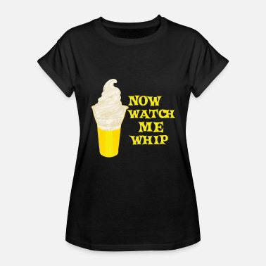 Watch Me Whip Now Watch Me Whip - Women's Relaxed Fit T-Shirt
