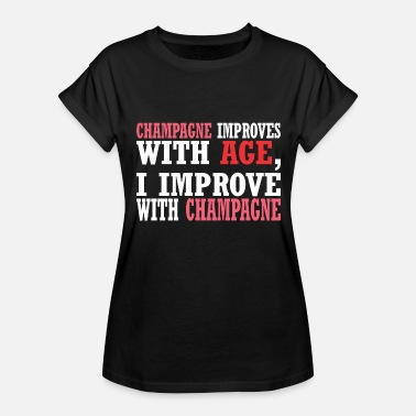 Improve Champagne Improves With Age Improve With Champagne - Women's Relaxed Fit T-Shirt