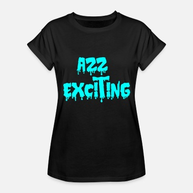 Excited exciting - Women's Relaxed Fit T-Shirt