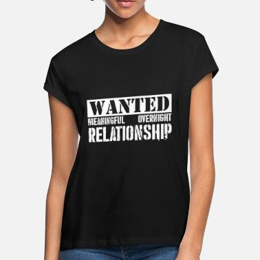 Overnight Wanted Meaningful Overnight Relationship - Women's Loose Fit T-Shirt