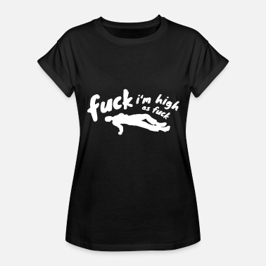 Fuck Silhouette Fuck I'm High As Fuck Silhouette Stoner Drugs Weed - Women's Relaxed Fit T-Shirt
