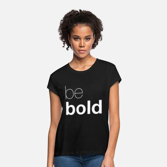Discipline T-Shirts - be bold - Women's Loose Fit T-Shirt black