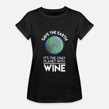 Planet Earth Save Earth Only Planet With Wine Fun Food Earth Day - Women's Relaxed Fit T-Shirt