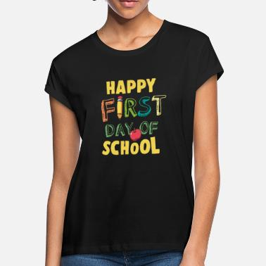 First Day Of School Happy First Day Of School - Women's Loose Fit T-Shirt