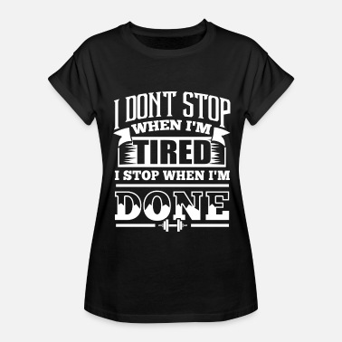 Implexity I Dona t Stop When Ia m Tired I Stop When Ia - Women's Relaxed Fit T-Shirt