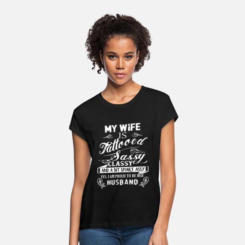 Tattooed T-Shirts - my wife is tattooed sassy classy and a bit smart a - Women's Loose Fit T-Shirt black
