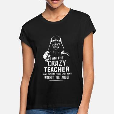 i am the crazy teacher that the kids from last yea - Women's Loose Fit T-Shirt