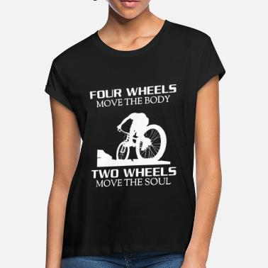 Body four wheels move the body two wheels move the soul - Women's Loose Fit T-Shirt