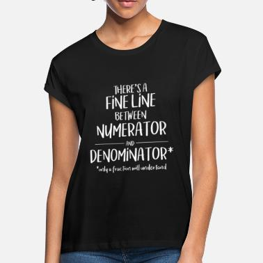 Fine Line Numerator Denominator Funny Math Ladies - Women's Loose Fit T-Shirt