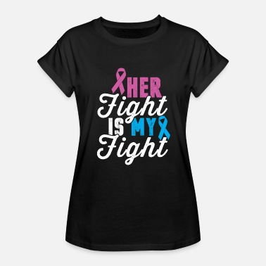 Continue Fighting Her Fight Is My Fight - Women's Relaxed Fit T-Shirt