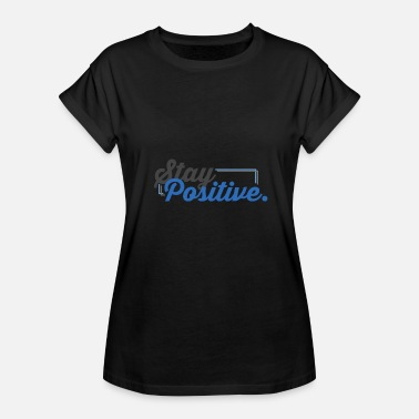 Stay Positive Stay positive! - Women's Relaxed Fit T-Shirt