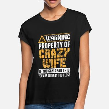 warming property of crazy wife if you can read thi - Women's Loose Fit T-Shirt