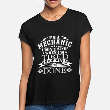 Diesel I'm A Mechanic I Don't Stop When I'm Tired - Women's Loose Fit T-Shirt