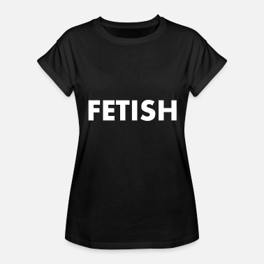 Fetish FETISH - Women's Relaxed Fit T-Shirt