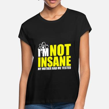 Theory I m Not Insane My Mother Had Me Tested Geek Humour - Women's Loose Fit T-Shirt