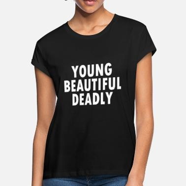 ce691ae15400 Deadly Music YOUNG BEAUTIFUL DEADLY - Women  39 s Loose Fit T-Shirt. Women s  Loose Fit T-Shirt. YOUNG BEAUTIFUL DEADLY