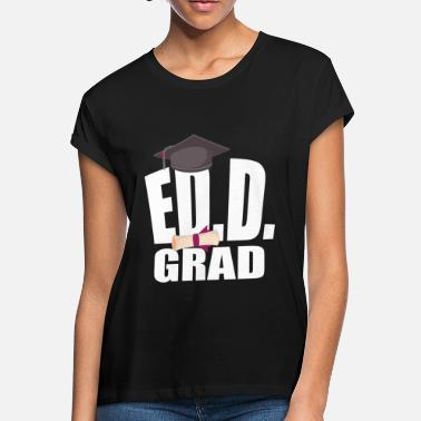 Education EdD Doctorate Education Graduation Gift Teacher Men Women - Women's Loose Fit T-Shirt