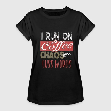 I Run On Coffee, Chaos, And Cuss Words - Women's Relaxed Fit T-Shirt