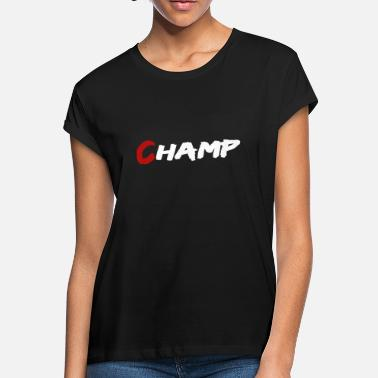 Champ Champ - Women's Loose Fit T-Shirt
