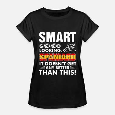 Good Looking Wife Smart Good Looking Spaniard - Women's Relaxed Fit T-Shirt