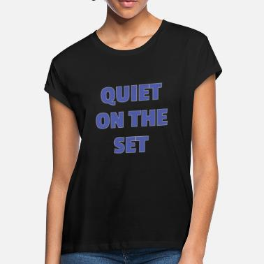 Operations Director Funny Quiet on the Set Film Crew Gift Idea - Women's Loose Fit T-Shirt
