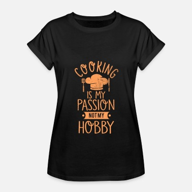 Hobby cooking hobby passion - Women's Relaxed Fit T-Shirt
