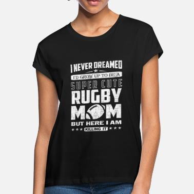Rugby Rugby mom - Never dreamed being a rugby mom - Women's Loose Fit T-Shirt