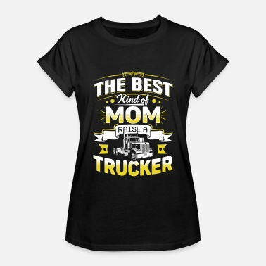 Fathers-day Trucker Trucker - Best kind of mom raise a trucker - Women's Relaxed Fit T-Shirt