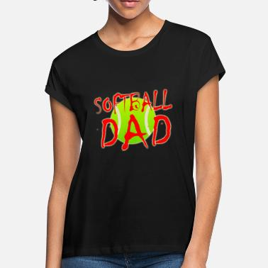Softball Dads Softball Dad - Women's Loose Fit T-Shirt