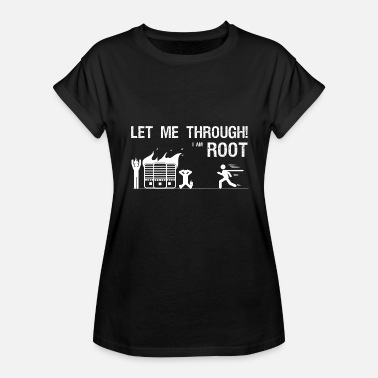 Root Me Let me through, i am root admin IT gift idea - Women's Relaxed Fit T-Shirt
