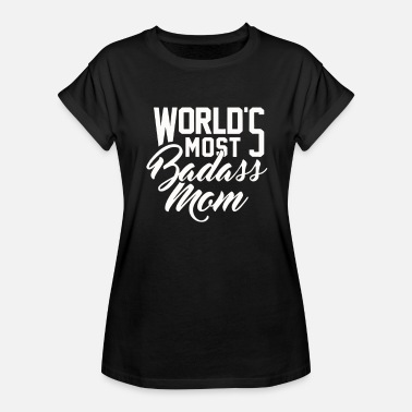 World Most Badass Mom World s Most Badass Mom - Women's Relaxed Fit T-Shirt