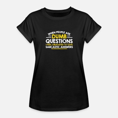 When People Ask Dumb Questions - Women's Relaxed Fit T-Shirt