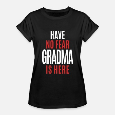 Fear Grandma Have No Fear Grandma Is Here - Women's Relaxed Fit T-Shirt