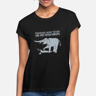 Elephants Never Forget Elephants Never Forget And They Never Forgive - Women's Loose Fit T-Shirt