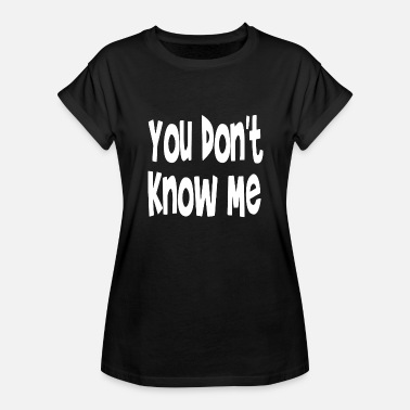 You Don t Know Me - Women's Relaxed Fit T-Shirt