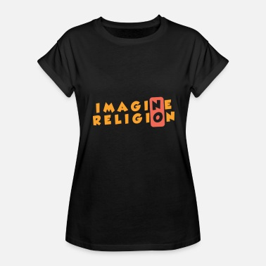 Atheist Quote Imagine No Religion Atheist Quote - Women's Relaxed Fit T-Shirt