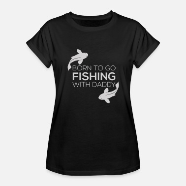 Fishing Clothes Fishing Clothes Fish Born To Go Fishing - Women's Relaxed Fit T-Shirt