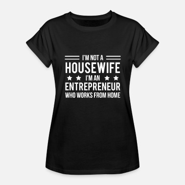 Work From Home Housewife Entrepreneur Businesswoman T-Shirt - Women's Relaxed Fit T-Shirt