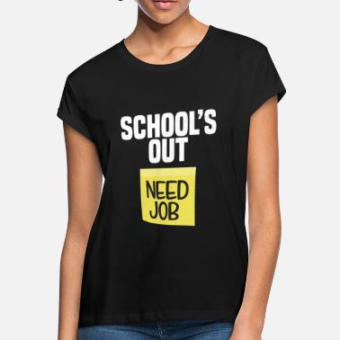 Teacher Last Day Of School School Is Out Need Job Funny Last Day School Shirt Teacher - Women's Loose Fit T-Shirt