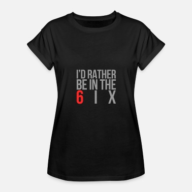 6ix Drake I'd rather be in the 6ix - Women's Relaxed Fit T-Shirt